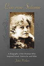 Lou von Salomé : a biography of the woman who inspired Freud, Nietzsche and Rilke