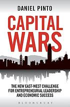 Capital wars  : the new east-west challenge for entrepreneurial leadership and economic success