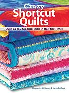 Crazy shortcut quilts : quilt as you go and finish in half the time!