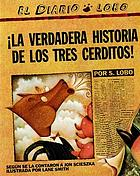 La verdadera historia de los tres cerditos : the true story of the 3 little pigs