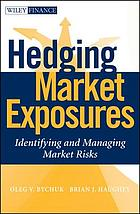 Hedging Market Exposures : Identifying and Managing Market Risks.