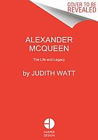 Alexander McQueen : the life and the legacy
