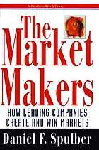 The market makers : how leading companies create and win markets