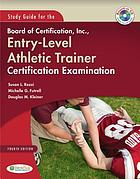Study guide for the Board of Certification, Inc. entry-level athletic trainer certification examination