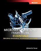 Microsoft solutions framework essentials : building successful technology solutions