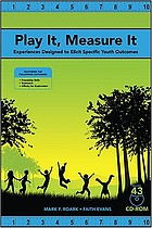 Play it, measure it : experiences designed to elicit specific youth outcomes