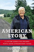 American story : a lifetime search for ordinary people doing extraordinary things