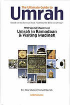The ultimate guide to Umrah : based on the famous book Getting the best out of Hajj : with special chapters on Umrah in Ramadaan and visiting Madinah