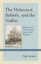 The Holocaust, rebirth, and the Nakba : memory and contemporary Israeli-Arab relations