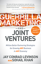 Guerrilla marketing and joint ventures : million dollar partnering strategies for growing any business in any economy