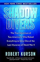 Shadow divers : the true adventure of two Americans who risked everything to solve one of the last mysteries of World War II