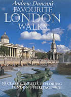 Andrew Duncan's favourite London walks : 50 classic routes exploring London's heritage.