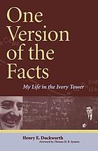 One version of the facts : my life in the ivory tower