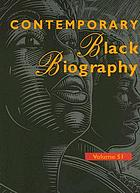 Contemporary Black biography. Volume 51 : profiles from the international Black community