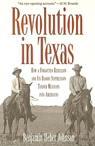 Revolution in Texas : how a forgotten rebellion and its bloody suppression turned Mexicans into Americans