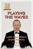 Playing the waves : Lars Von Trier's game cinema