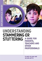 Understanding stammering or stuttering : guide for parents, teachers and other professionals
