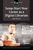 Jump-start your career as a digital librarian : a LITA guide