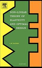 Non-linear theory of elasticity and optimal design : how to build safe economical machines and structures : how to build proven reliable physical theory