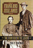 Frank and Jesse James : the story behind the legend