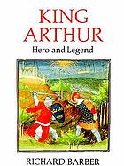 King Arthur : hero and legend