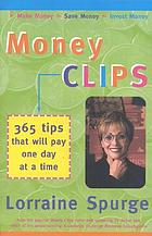 Money clips : 365 tips that will pay one day at a time : make money, save money, invest money