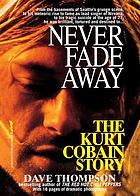 Never fade away : the Kurt Cobain story