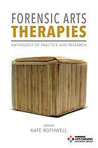 Forensic arts therapies : anthology of practice and research