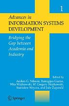 Advances in information systems development : bridging the gap between academia and industry