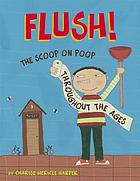 Flush! : the scoop on poop throughout the ages