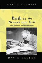 Barth on the descent into hell : God, atonement, and the Christian life