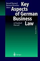 Key aspects of German business law : a practical manual