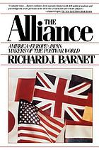 The alliance--America, Europe, Japan : makers of the postwar world