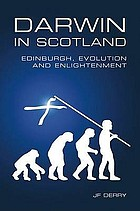 Darwin in Scotland : Edinburgh, evolution and enlightenment