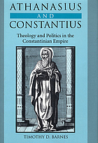 Athanasius and Constantius : theology and politics in the Constantinian empire
