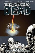 The walking dead. Volume 9, Here we remain