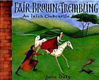 Fair, Brown & Trembling : an Irish Cinderella story