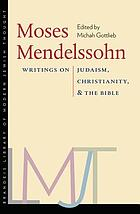 Moses Mendelssohn : writings on Judaism, Christianity, and the Bible