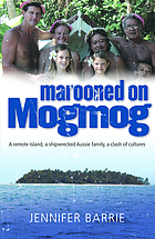 Marooned on Mogmog : a remote island, a shipwrecked Aussie family, a clash of cultures