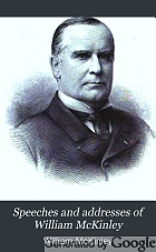 Speeches and addresses of William McKinley, from March 1, 1897 to May 30, 1900.