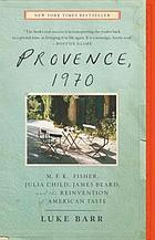 Provence, 1970 : M.F.K. Fisher, Julia Child, James Beard, and the Reinvention of American Taste
