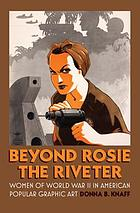Beyond Rosie the Riveter : Women of World War II in American Popular Graphic Art