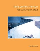 Here comes the sun : architecture and public space in twentieth-century European culture