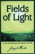 Fields of light : a son remembers his heroic father