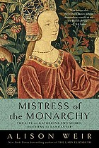 Mistress of the monarchy : the life of Katherine Swynford, Duchess of Lancaster