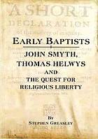 Early Baptists : John Smyth, Thomas Helwys and the quest for religious liberty