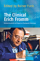 The clinical Erich Fromm : personal accounts and papers on therapeutic technique