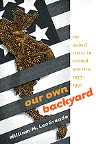 Our own backyard : the United States in Central America, 1977-1992
