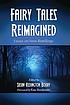 Fairy tales reimagined : essays on new retellings by  Susan Redington Bobby