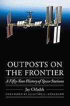 Outposts on the frontier : a fifty-year history of space stations